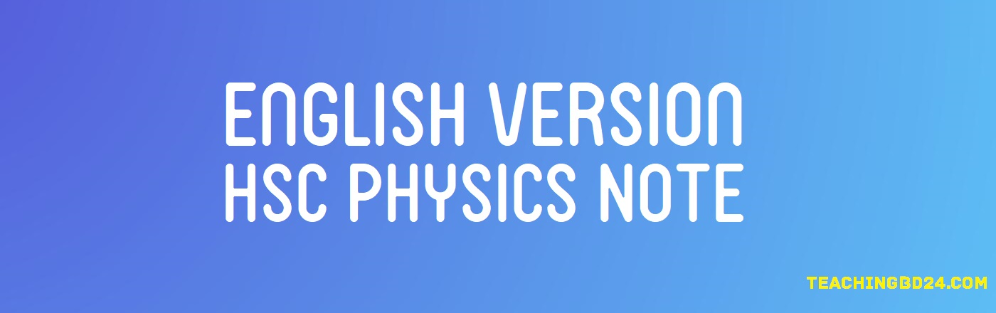 English Version HSC 1st Paper 7th Chapter Physics Note